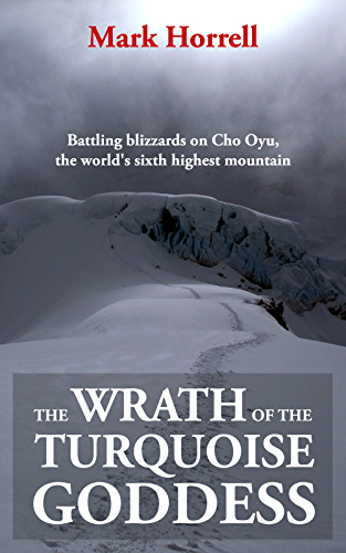 The Wrath of the Turquoise Goddess: Battling blizzards on Cho Oyu; the world's sixth highest mountain (Footsteps on the Mountain travel diaries Book 13)