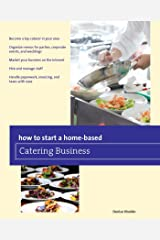 How to Start a Home-based Catering Business (Home-Based Business Series) Kindle Edition
