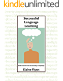 Successful Language Learning: How to never fail at learning a language