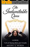 The Indomitable Queen: A Memoir: Truths of Trauma, Trials, and Triumphs