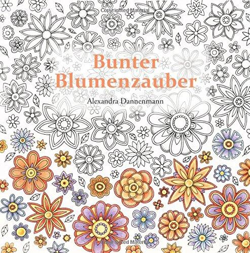 Bunter Blumenzauber: Ausmalen und Entspannen, ein Malbuch fur Erwachsene  [Dannenmann, Alexandra] (Tapa Blanda)