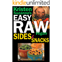 Kristen Suzanne's EASY Raw Vegan Sides & Snacks: Delicious & Easy Raw Food Recipes for Side Dishes, Snacks, Spreads…