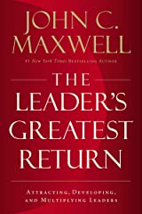 The Leader's Greatest Return: Attracting, Developing, and Multiplying Leaders Hardcover
