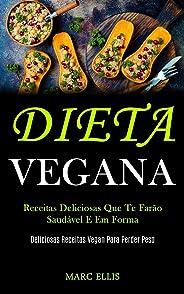 Dieta Vegana: Receitas deliciosas que te farão saudável e em forma (Deliciosas receitas vegan para perder peso)