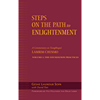 Steps on the Path to Enlightenment: A Commentary on Tsongkhapa's Lamrim Chenmo, Volume 1: The Foundation Practices (English Edition)