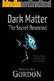 Dark Matter: The Secret Revealed