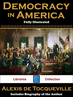 com democracy in america volume i and ii optimized for democracy in america fully illustrated author biography