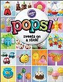 Wilton Pops!: Sweet on a Stick!
