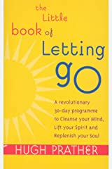 The Little Book Of Letting Go: A Revolutionary 30-day Program to Cleanse Your Mind, Lift Your Spirit and Replenish Your Soul Kindle Edition