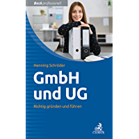 GmbH und UG: Richtig gründen und führen (Beck Professionell)