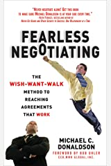 Fearless Negotiating: The Wish, Want, Walk Method to Reaching Solutions That Work Kindle Edition