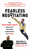 Fearless Negotiating: The Wish, Want, Walk Method to Reaching Solutions That Work