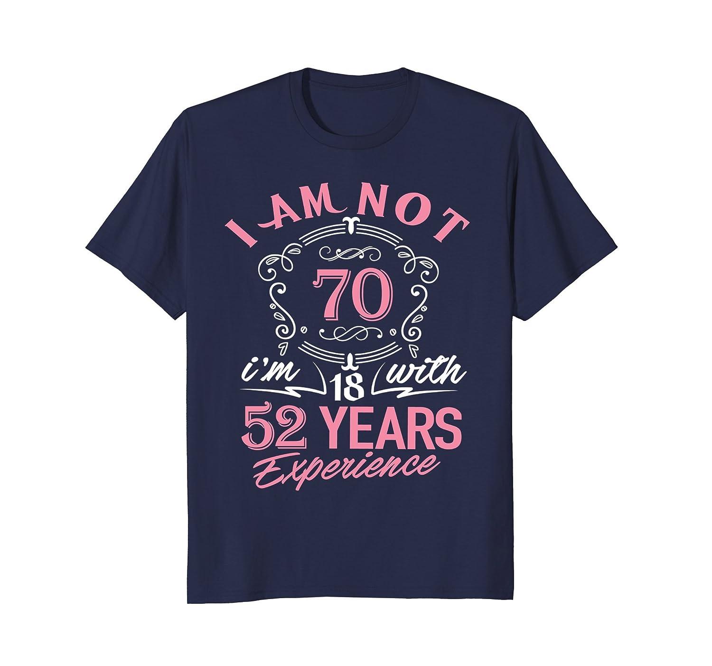 70th Birthday Gift T Shirt I'm not 70 Years Old Bday Shirt
