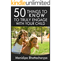 50 Things to Know to Truly Engage With Your Child: Simple Tips to Spend Quality Time Together (50 Things to Know Parenting)