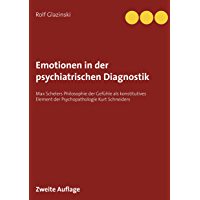Emotionen in der psychiatrischen Diagnostik: Max Schelers Philosophie der Gefühle als konstitutives Element der…
