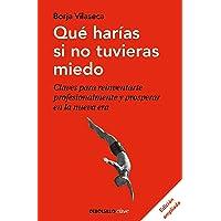 Qué harías si no tuvieras miedo (edición ampliada): Claves para reinventarte profesionalmente y prosperar en la nueva…