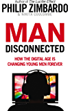 Man Disconnected: How technology has sabotaged what it means to be male