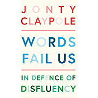 Words Fail Us: In Defence of Disfluency (English Edition)