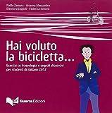 Hai voluto la bicicletta... Esercizi su fraseologia e segnali discorsivi per studenti di italiano LS/L2. Livello avanzato C1/C2. 2 CD Audio