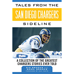 Tales from the San Diego Chargers Sideline: A Collection of the Greatest Chargers Stories Ever Told (Tales from the Team…