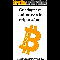 Guadagnare online con le criptovalute: Dove comprare bitcoin per principianti (Italian Edition)