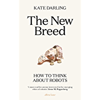 The New Breed: How to Think About Robots (English Edition)