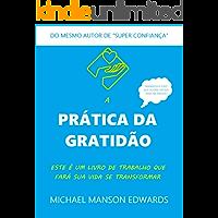 A Prática da Gratidão: Este é um Livro de Trabalho que Fará sua Vida se Transformar