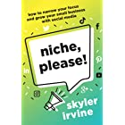 Niche, Please!: How to Narrow Your Focus and Grow Your Small Business with Social Media