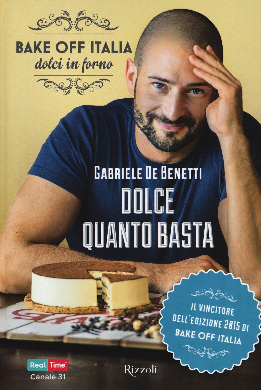 Dolce quanto basta. Bake off Italia, dolci in forno: Amazon.es: De ...