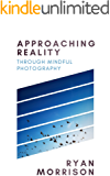 Approaching Reality: Through Mindful Photography
