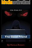 The Good Friend: Like. Share. Kill.