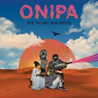 We No Be Machine Onipa Songs Download Free