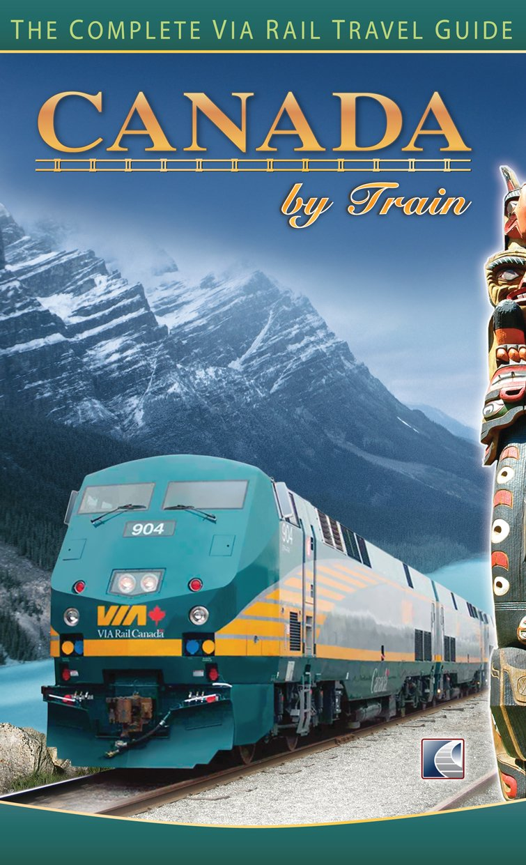Canada By Train: The Complete Via Rail Travel Guide: Chris Hanus, John  Shaske: 9780973089752: Amazon.com: Books