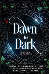 Dawn to Dark: A Collection of Fairy Tale Retellings Paperback