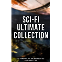 Sci-Fi Ultimate Collection: 140+ Dystopian Novels, Space Action Adventures, Lost World Classics & Apocalyptic Tales
