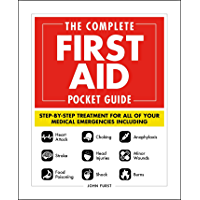 The Complete First Aid Pocket Guide: Step-by-Step Treatment for All of Your Medical Emergencies Including  • Heart Attack  • Stroke • Food Poisoning  • ... Shock • Anaphylaxis • Minor Wounds  • Burns