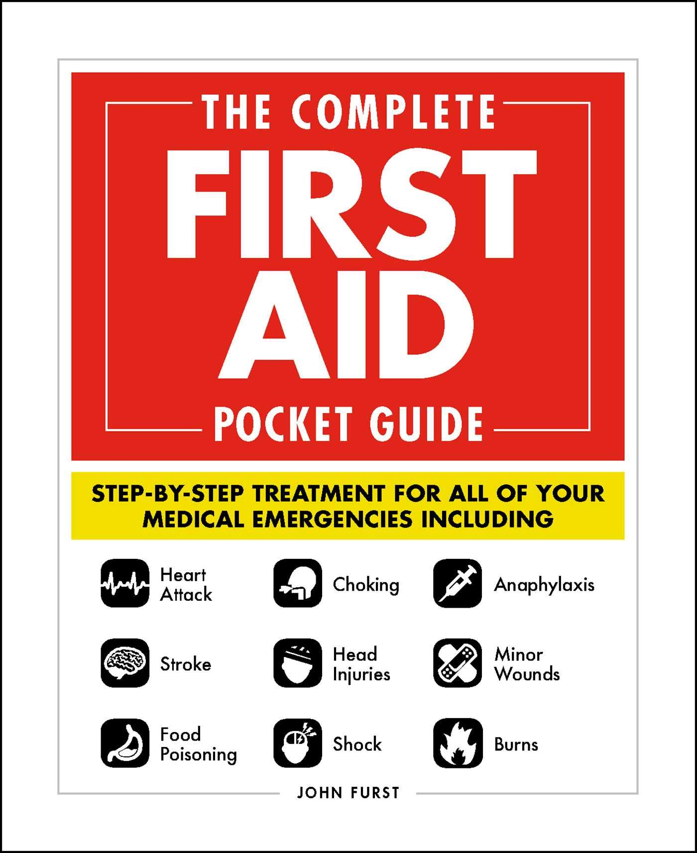 The Complete First Aid Pocket Guide: Step-by-Step Treatment for All of Your Medical Emergencies Including • Heart Attack…