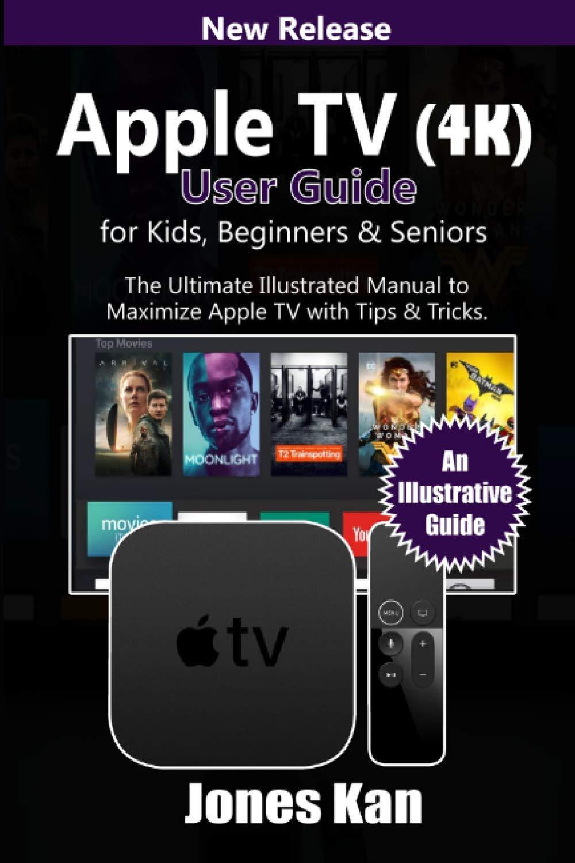 Apple TV (4K) User Guide for Kids, Beginners, & Seniors: The Ultimate  Illustrated manual to Maximize Apple TV with Tips & Tricks: Kan, Jones:  9798733773384: Amazon.com: Books