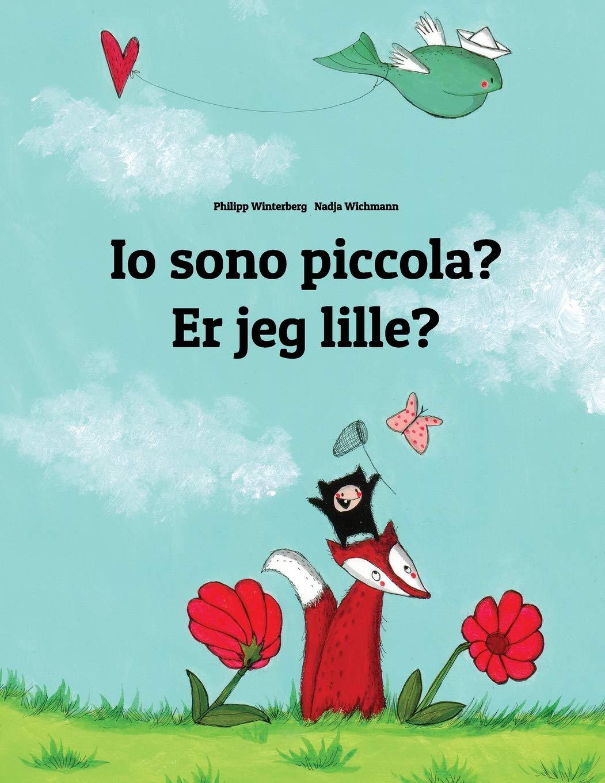 Io Sono Piccola? / Er Jeg Lille?: Libro Illustrato Per Bambini Italiano-danese Copertina flessibile – Stampa grande, 24 feb 2014 Philipp Winterberg Nadja Wichmann Createspace Independent Pub 1496062000