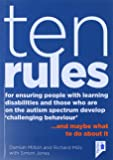 10 Rules for Ensuring People with Learning Disabilities and Those Who are on the Autism Spectrum Develop 'Challenging Behaviour': ...And Maybe What to Do About it