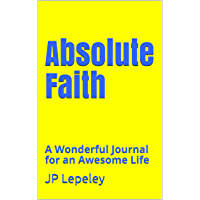 Absolute Faith: A Wonderful Journal for an Awesome Life (English Edition)
