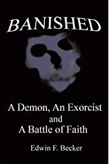 Banished: A Demon, an Exorcist and a Battle of Faith Kindle Edition