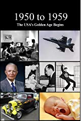 1950 to 1959 The USA's Golden Age Begins (History Book 14) Kindle Edition