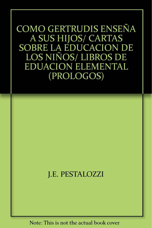 COMO GERTRUDIS ENSEÑA A SUS HIJOS/ CARTAS SOBRE LA EDUCACION ...