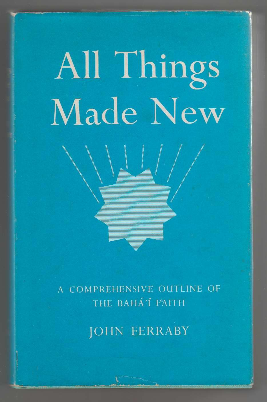 All Things Made New: Comprehensive Outline of the Baha'i Faith
