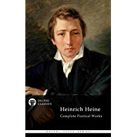 Delphi Complete Poetical Works of Heinrich Heine (Illustrated) (Delphi Poets Series Book 67)