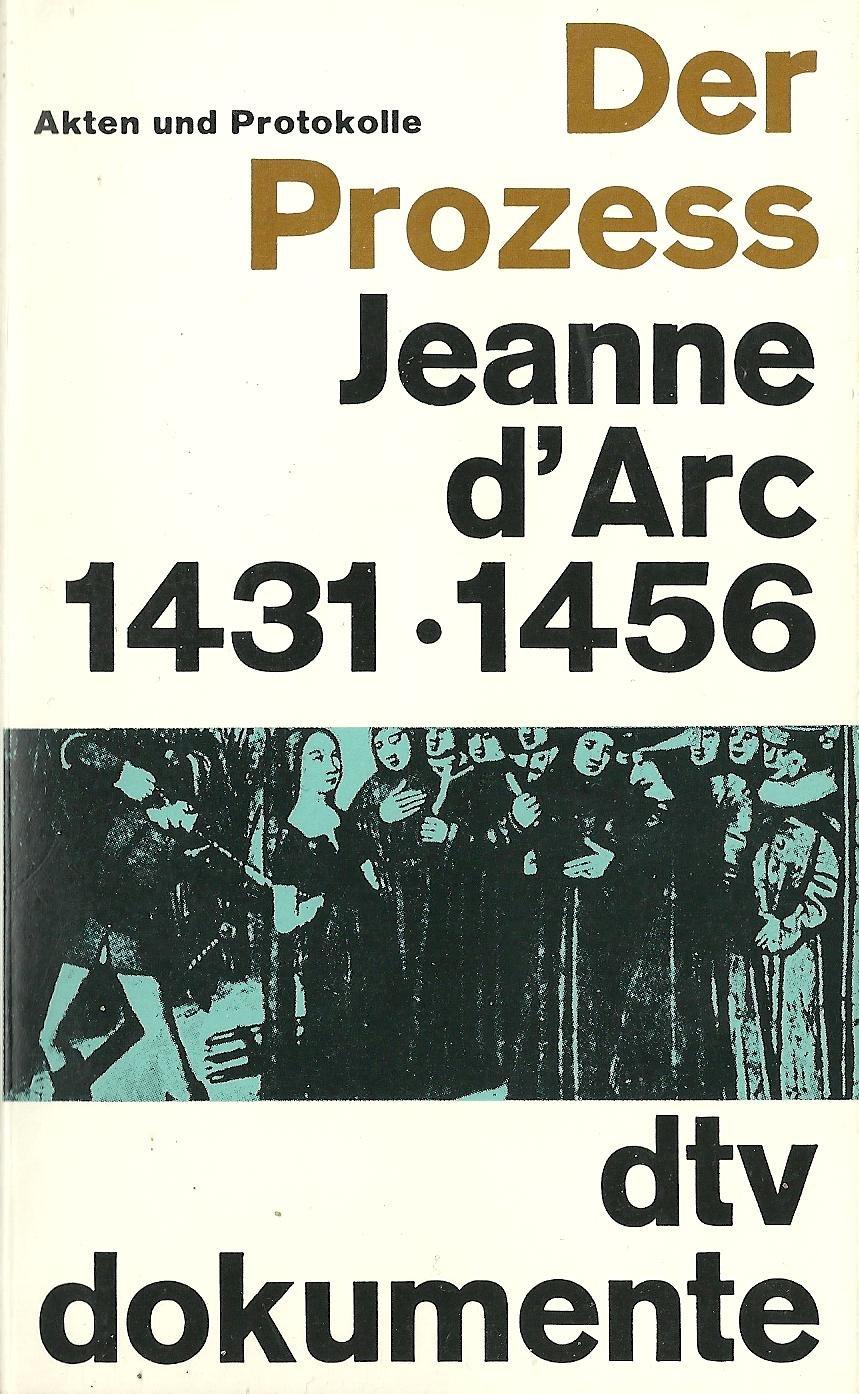 Der Prozess Jeanne d'Arc: Akten und Protokolle 1431-1456