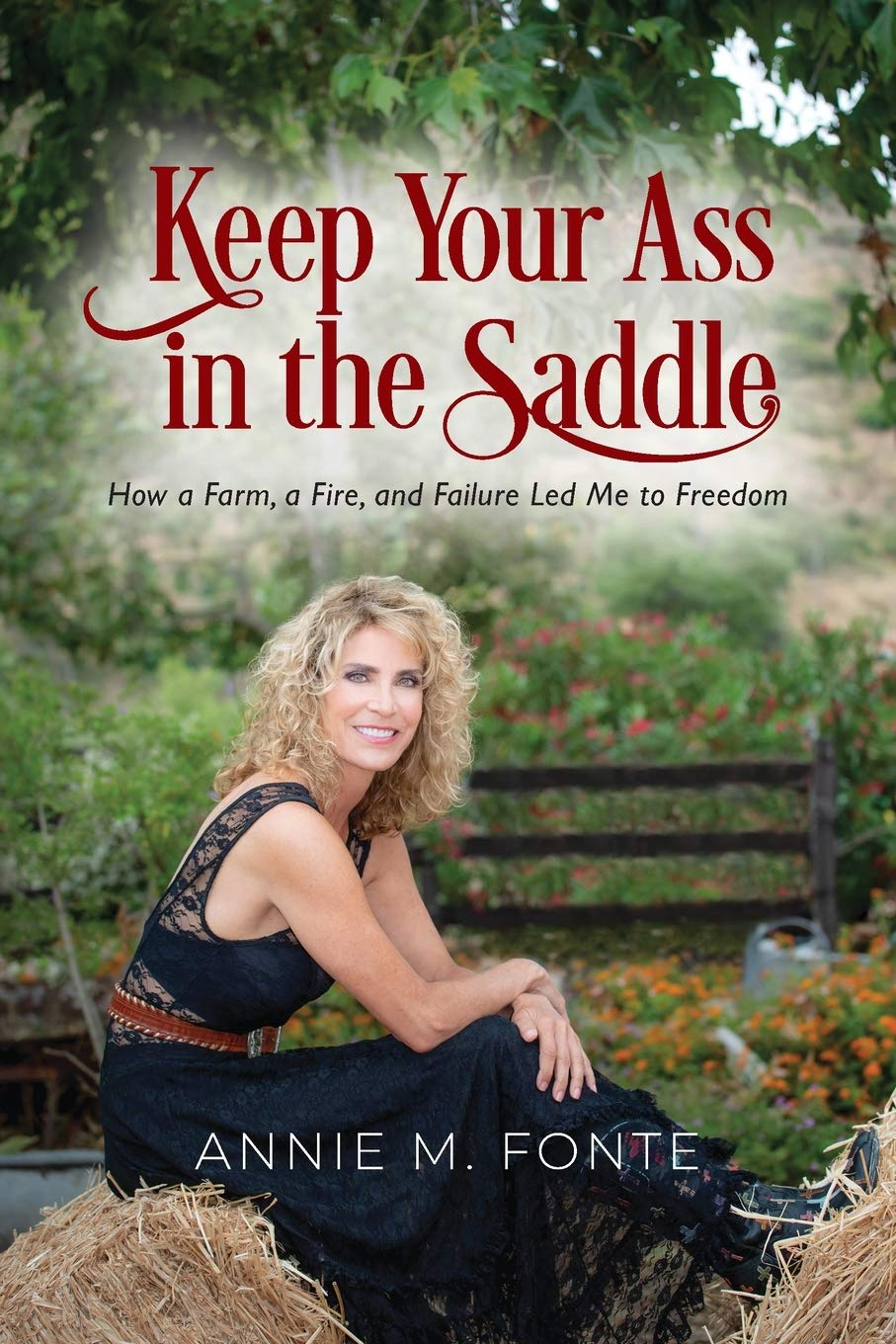 Keep Your Ass in the Saddle: How a Farm, a Fire, and Failure Led Me to Freedom