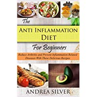 The Anti Inflammation Diet for Beginners: Reduce Arthritis and Prevent Inflammation...