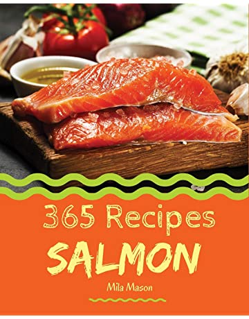 Salmon 365: Enjoy 365 Days With Amazing Salmon Recipes In Your Own Salmon Cookbook!
